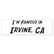 Famous in Irvine Bumper Bumper Sticker