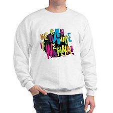 WE CAN DANCE IF WE WANNA Sweatshirt