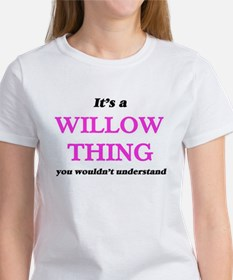 It's a Willow thing, you wouldn't T-Shirt