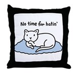 No Time for Hatin' Throw Pillow