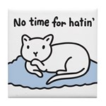 No Time for Hatin' Tile Coaster