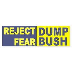 Reject Fear Dump Bush Bumper Bumper Sticker