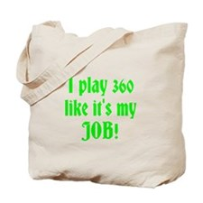 I play 360 like it's my JOB! Tote Bag