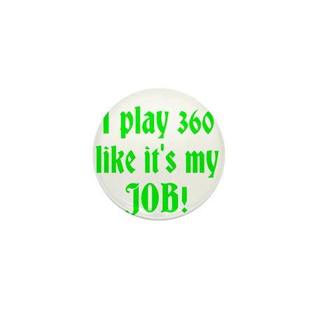 I play 360 like it's my JOB! Mini Button (10 pack)