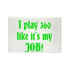 I play 360 like it's my JOB! Rectangle Magnet