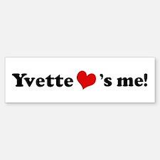 Yvette loves me Bumper Bumper Bumper Sticker