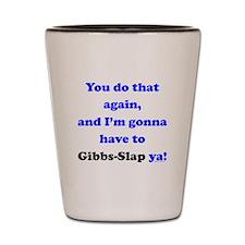 Gonna Have to Gibb-Slap Ya Shot Glass