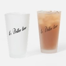 It's Driller Time Drinking Glass