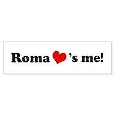 Roma loves me Bumper Bumper Stickers