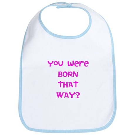 You were born that way? Bib