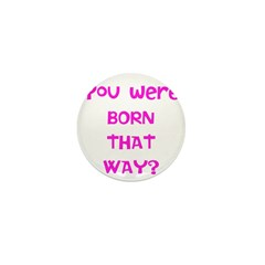 You were born that way? Mini Button (10 pack)