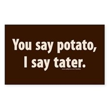 You say potato, I say tater Decal