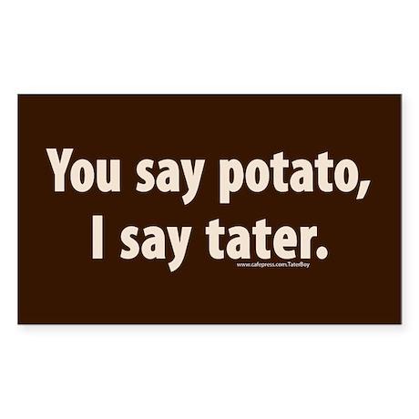 You say potato, I say tater Sticker (Rectangle)