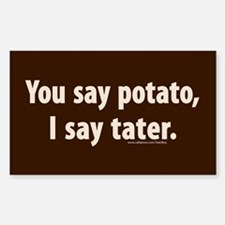 You say potato, I say tater Sticker (Rectangle)