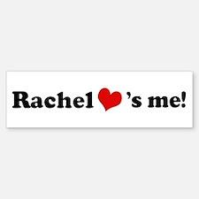 Rachel loves me Bumper Bumper Bumper Sticker
