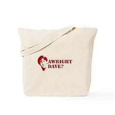 AWRIGHT DAVE? Tote Bag