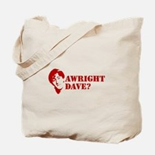 AWRIGHT DAVE? Tote Bag