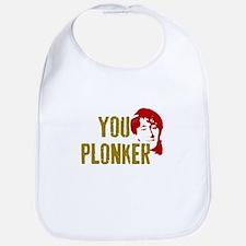 YOU PLONKER Bib