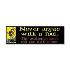 Never Argue With a Fool Car Magnet 10 x 3