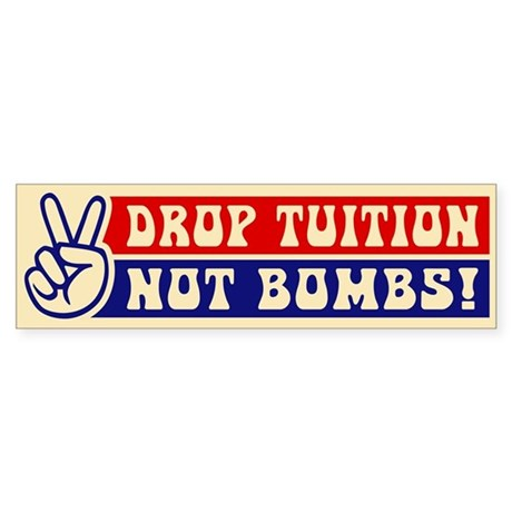 DROP TUITION, NOT BOMBS! bumper sticker