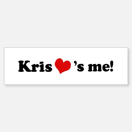 Kris loves me Bumper Bumper Bumper Sticker