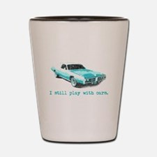 I still play with cars Shot Glass