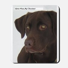 Gotta have my Chocolate.  Mousepad
