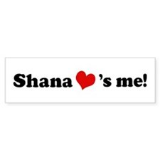 Shana loves me Bumper Bumper Sticker