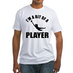 I'm a bit of a player goal keeper Fitted T-Shirt