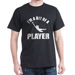 I'm a bit of a player goal keeper Dark T-Shirt