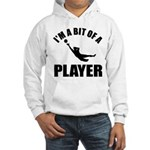 I'm a bit of a player goal keeper Hooded Sweatshir