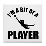 I'm a bit of a player goal keeper Tile Coaster