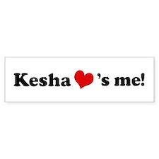 Kesha loves me Bumper Bumper Sticker
