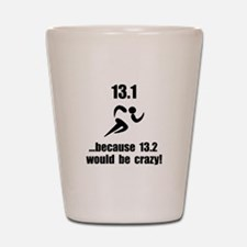 13.1 Run Crazy Shot Glass