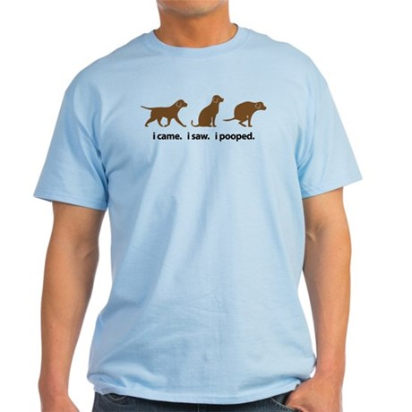 I Came. I Saw. I Pooped Funny Dog Light T-Shirt
