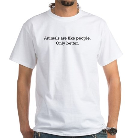 Animals Are Like People only White T-Shirt