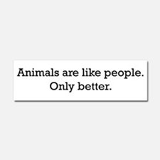 Animals Are Like People only Car Magnet 10 x 3