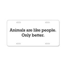 Animals Are Like People only Aluminum License Plat