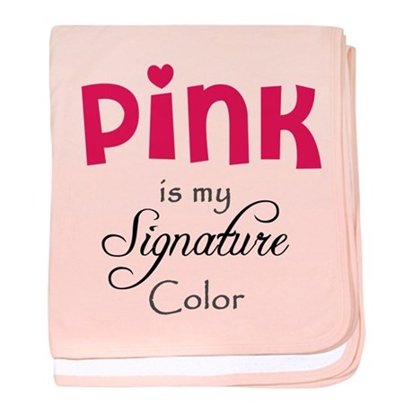 Pink is My Signature Color baby blanket