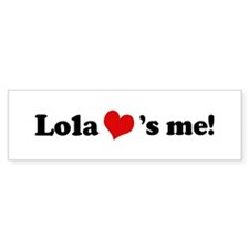 Lola loves me Bumper Bumper Sticker