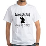 Catholic By Birth, Ninja By C White T-Shirt