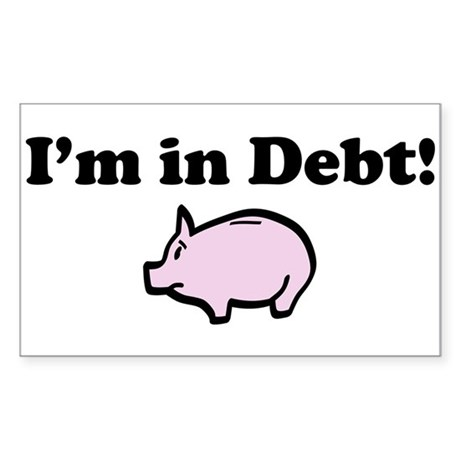 I'm in Debt Rectangle Sticker