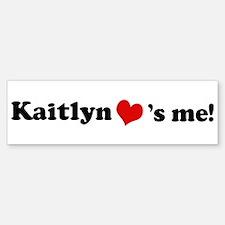 Kaitlyn loves me Bumper Bumper Bumper Sticker