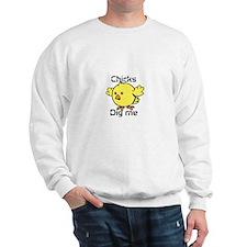 Cute Chicks dig me Sweatshirt