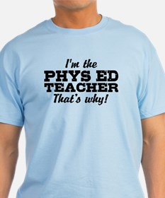 I'm The Phys Ed Teacher That's Why T-Shirt
