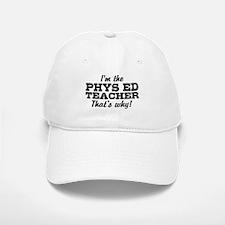 I'm The Phys Ed Teacher That's Why Baseball Baseball Cap