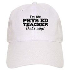 I'm The Phys Ed Teacher That's Why Baseball Cap