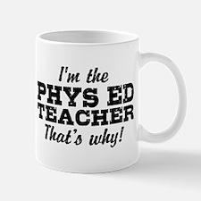 I'm The Phys Ed Teacher That's Why Mug
