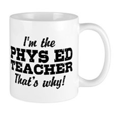 I'm The Phys Ed Teacher That's Why Mug
