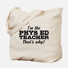 I'm The Phys Ed Teacher That's Why Tote Bag